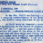 Letter– This is the Circumstantial Report made by F/L P.G. Wigle of 400 Sqdn about the incident that cost F/L McMillan his life.  Note how detailed the description is, down to the colour of the eney uniforms and the Nazi flags flying on the ships.  This incident was observed from Denmark and report in the local papers.(See other document)  Source: Whitehouse via Archives Canada