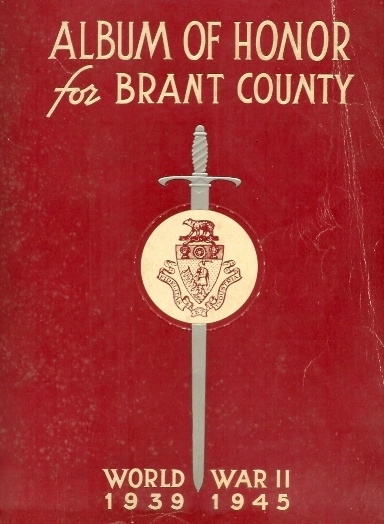 Cover– Album of Honor for Brant County  World War 11 1939 -1945 Published in 1946 by The Brantford Kinsmen Club and submitted with their permission by Operation Picture Me