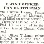 Obituary– Daniel Titleman is honoured on page 77 of the memorial book, CANADIAN JEWS IN WORLD WAR II, Part II: Casualties, compiled by David Rome for the Canadian Jewish Congress, Montreal, 1948.   This extract is provided courtesy of the Canadian Jewish Congress which holds the copyright for this volume.  For additional information about these archival records, please contact: The Canadian Jewish Congress National Archives  1590 Ave. Docteur Penfield, Montreal, Que. H3G 1C5 (Canada) telephone: 514-931-7531 ex. 2  facsimile:  514-931-0548  website:     www.cjc.ca