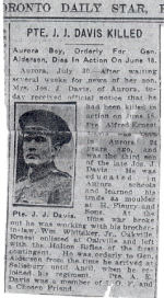 Newspaper clipping– Obituary of Pte. Alfred Ernest Davis (born Aurora Ont.) from the Toronto Daily Star July 30/1915. Caption on photo and in article is incorrect. It uses Pte. Davis' late father's name. Newpaper clipping has been kept by family for almost 100 years now and is treasured memento of his sacrifice. His name is also engraved on the cenotaph on Yonge St. in Aurora.