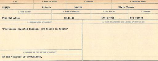 Circumstances of death registers– Source: Library and Archives Canada. CIRCUMSTANifice is commemoCES OF DEATH REGISTERS, FIRST WORLD WAR. Surnames: Davy to Detro. Microform Sequence 27; Volume Number 31829_B016736. Reference RG150, 1992-93/314, 171. Page 835 of 1036. He was buried 1 mile East of Le Sars, 2 ½ miles South West of Bapaume, France.  After the Armistice, his grave could not be found. Hence his sacrifice is commemorated at the Vimy Memorial.