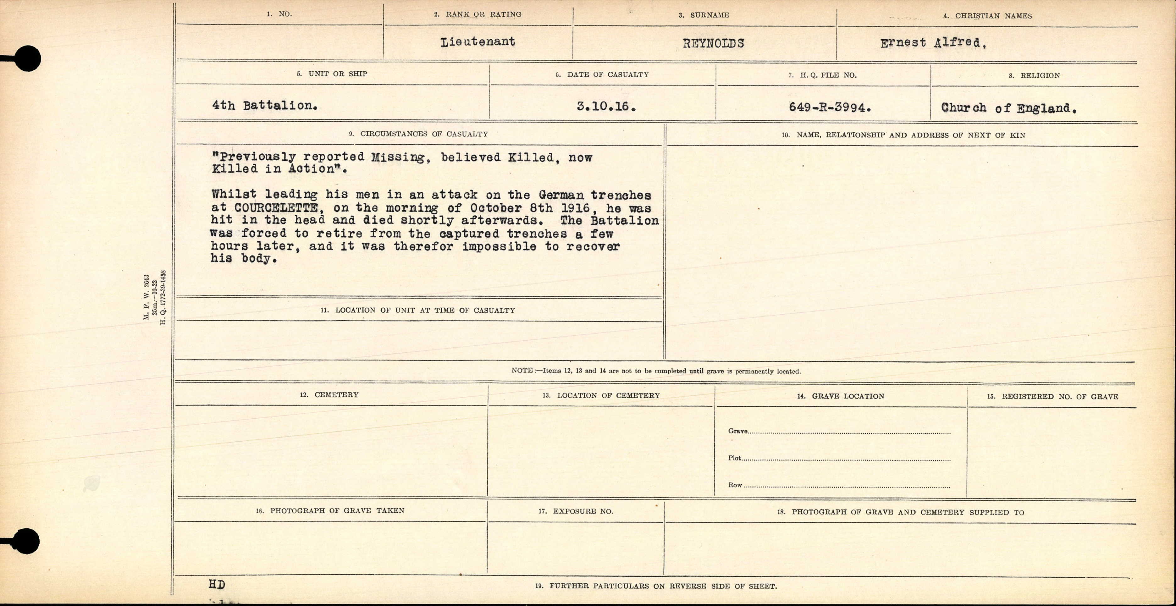Death Registry– Circumstance of Death file for Lieutenant Ernest Alfred Reynolds reporting his death on October 8, 1916 during the attack on the German trenches at Courcelette, France. You will note the Date of Casualty is reported as October 3, 1916 but the text says October 8, 1916. The War Diary of the 4th Canadian Infantry Battalion confirms that the 4th Battalion was at Courcelette on October 8, 1916 but in their billets at Contay, France on October 3, 1916. A correction notice has been sent to the Commonwealth War Graves Commission.