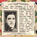 Newspaper Clipping– Pte. John Thomson was born in Paisley, Renfrewshire, Scotland.  He enlisted in Toronto on August 18th, 1915, in the 92nd Highlanders Battalion C.E.F. In grateful memory.