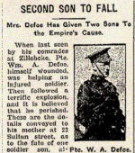 Newspaper Clipping– Pte. William Augustus Defoe enlisted in the C.E.F. in Toronto on November 28th, 1914.  He indicated on his military attestation that he had previously served for two years with the 9th Mississauga Horse.  His brother Pte. Vincent Defoe, 475820, also died in the war on September 17th, 1916.  Sgt. Frederick R. Defoe, 56090, survived the war.  The three brothers were all born in Toronto.   In honoured memory of the Defoe brothers.