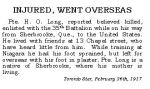 Newspaper Clipping– Pte. Harry Oliver Long was born in Fredericton, New Brunswick.  His mother, Mary Long, was living at 3 Minto St., Sherbrooke, Quebec, at the time that he enlisted in the C.E.F..  Long indicated on his attestation that he had prior experience with the Queens Own Rifles and four years with the 53rd (Sherbrooke) Regiment.  His attestation was completed on June 12th, 1915 at Niagara-on-the-Lake, Ontario.  This image is a typed transcription of the original articles which were in poor condition.  In honoured memory.
