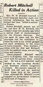 Newspaper article– Lance Corp. Robert Andrew Barrington Mitchell enlisted in Calgary on November 3rd, 1914.  He had previous service with the militia in Kingston, Ontario, and in Calgary with the 103rd Regiment (Calgary Rifles).   His brother, Pte. Richard Arthur Mitchell, Canadian Army Medical Corps, died September 15th, 1916.