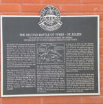 Memorial– One of two memorial plaques dedicated on 24 April 2010 to commemorate those members of the 15th Battalion (48th Highlanders of Canada) who fell during the 2nd Battle of Ypres 22-26 April 1915.  This memorial is located in the town of St. Julien