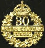 Badge– Cap Badge 30th Bn (2nd British Columbia).  Private Wilkes was originally a member of the 30th Bn before transfer to the 15th Bn as a reinforcement.  Submitted by Capt V Goldman, 15th Bn Memorial Project Team.  DILEAS GU BRATH