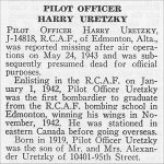 Obituary– Harry Uretzky is honoured on page 78 of the memorial book, CANADIAN JEWS IN WORLD WAR II, Part II: Casualties, compiled by David Rome for the Canadian Jewish Congress, Montreal, 1948.   This extract is provided courtesy of the Canadian Jewish Congress which holds the copyright for this volume.  For additional information about these archival records, please contact: The Canadian Jewish Congress National Archives  1590 Ave. Docteur Penfield, Montreal, Que. H3G 1C5 (Canada) telephone: 514-931-7531 ex. 2  facsimile:  514-931-0548  website:     www.cjc.ca