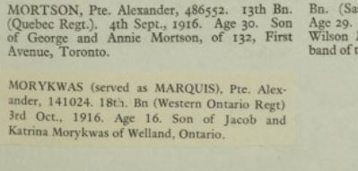 """Biography– (Served as MARQUIS). Son of Jacob and Katrina Morykwas of Welland, Ontario.  Listed at CWGC and Canadian Virtual War Memorial as being 16 when he died. Attesation DOB of 1897 and """"apparent age"""" entry on attestation papers indicates he was 18. Contributed by E. Edwards, 18thbattalioncef.wordpress.com"""
