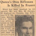 Photo of Stanley Hamiton Stevens– This obituary article for Rfn Stevens was clipped from a Toronto newspaper in 1944. It has been preserved in a collection of materials on the QOR of C in WW II by Mrs Josie McQuade of Toronto.