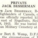 Photo of Jack Besserman– Jack Besserman is honoured on page 10 of the memorial book, CANADIAN JEWS IN WORLD WAR II, Part II: Casualties, compiled by David Rome for the Canadian Jewish Congress, Montreal, 1948.   This extract is provided courtesy of the Canadian Jewish Congress which holds the copyright for this volume.  For additional information about these archival records, please contact: The Canadian Jewish Congress National Archives  1590 Ave. Docteur Penfield, Montreal, Que. H3G 1C5 (Canada) telephone: 514-931-7531 ex. 2  facsimile:  514-931-0548  website:     www.cjc.ca