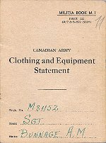 Clothing book– The Clothing and Equipment Book was carried by all Canadian Soldiers in thier Service Book. This belonged to Sgt. Bunnage and was repatriated to Canada in December 2000.