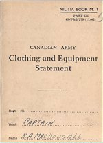 Equipment Book– The Clothing and Equipment Book was carried by all Canadian Soldiers in thier Service Book. This one belonged to  and was repatriated to Canada in December 2000.