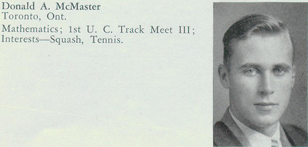 Biography– Entry from Torontonensis, University of Toronto's yearbook for 1935, lists McMaster's interests and activities. McMaster graduated from University College.
