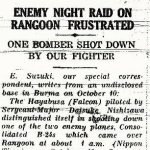 """Newspaper Article– """"Greater Asia"""" newspaper, Rangoon, Burma, dated 12 October 1943.  This propaganda newspaper, printed in English to appeal to the Burmese and Indian English-speaking population, printed this page one story of Paul Belkin's Liberator's destruction on the night of 9/10 October.  See separate image for the photo of Liberator wreckage, which also was printed in this edition of """"Greater Asia""""."""