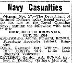 Newspaper Clipping– Cook (S) DESMOND BERT WILLIAM  COOK was one of 15 sailors who died when a sudden night gale drove the destroyer HMCS Skeena ashore on Videy Island, two miles off Reykjavik Iceland, in the late evening/early morning of October  24-25, 1944.    This list contains 14 names.  The name of Leading Seaman JOSEPH FREDERIC ANDRE  BLAIS is missing from this list, which was published in the Globe and Mail, November 18, 1944.
