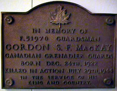 Memorial– Calvin United Church, Harbour East Street, Margaree, NS  In memory of Guardsman Gordon S.F. MacKay Canadian Grenadier Guards KIA in the service of his King and Country