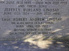 """Memorial– Lt. Robert """"Robin' (Andrew) Lindsay (Born: 1922- MIA: 1945 Headstone at the  Dr. Lionel and Mrs Dorothy Lindsay Family plot, at the Mount Royal Cemetery, Montreal, QC.  Was taken as POW while leading a patrol behind enemy  lines.  Believed to have been shot while trying to escape from a moving prisoner train,  just 6 months shy of war's end in Sept 1945.   Son, Brother, Uncle, Soldier, Warrior, Patriot.   (Also memorialized at Groesbeek Canadian War Cemetery, near Nijmegen, Netherlands)"""