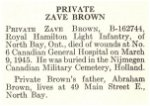 Obituary– Zave Brown is honoured on page 7 of the memorial book, CANADIAN JEWS IN WORLD WAR II, Part II: Casualties, compiled by David Rome for the Canadian Jewish Congress, Montreal, 1948.   This extract is provided courtesy of the Canadian Jewish Congress which holds the copyright for this volume.  For additional information about these archival records, please contact: The Canadian Jewish Congress National Archives  1590 Ave. Docteur Penfield, Montreal, Que. H3G 1C5 (Canada) telephone: 514-931-7531 ex. 2  facsimile:  514-931-0548  website:     www.cjc.ca