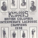 Kamloops Klippers– Harry Smith played centre for the Kamloops Klippers, British Columbia Intermediate Lacrosse Champions 1938.