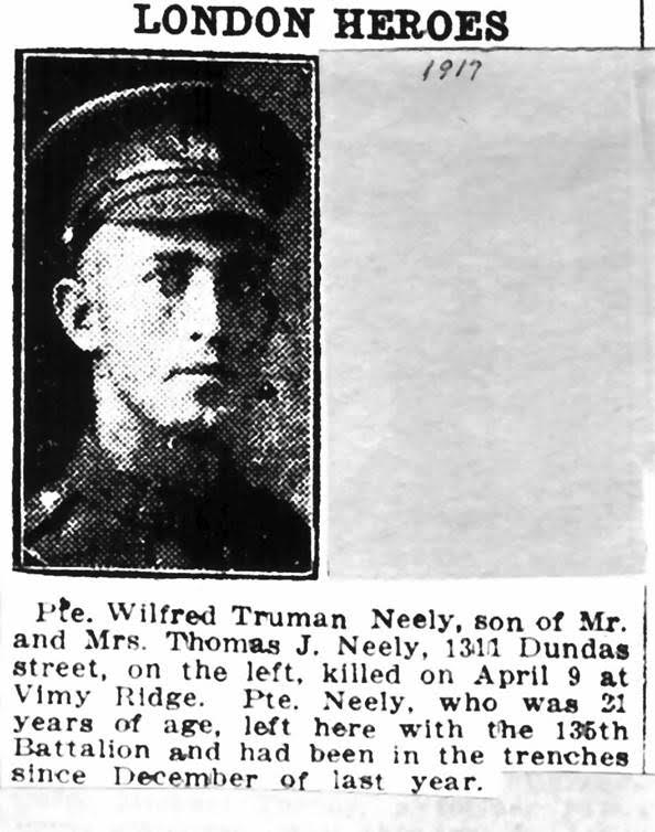 Newspaper Clipping– Pte. Wilfred Truman Neely obituary. Originally from London Ontario; killed at Vimy Ridge on April 9, 1917 while serving as a reinforcement to the 15th Battalion of the 48th Highlanders. His name appears on the Vimy Cross, erected to commemorate members of the 15th Battalion killed in action during the battle of Vimy Ridge, which is now housed at the 48th Highlanders Museum of Canada located in St. Andrew's Church in Toronto, Ontario.