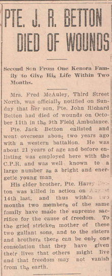 Newspaper Clipping– Private J R Betton Dies of Wounds, Kenora Miner and News, 23 Oct 1918. Kenora Miner and News Archives. Kenora Miner and News, 23 Oct 1918. Via the Kenora Great War Project. Contributed by E.Edwards www.18thbattalioncef.wordpress.com