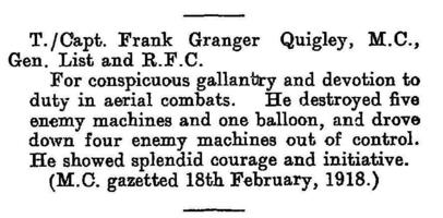 """Newspaper clipping– The award of a bar (i.e. second award) of the Military Cross (""""MC"""") to Temporary Captain Frank G. Quigley, MC, Royal Flying Corps, was announced, with a description of the events leading to it, in the London Gazette, Supplement 30681, at page 5695, on 13 May 1918."""