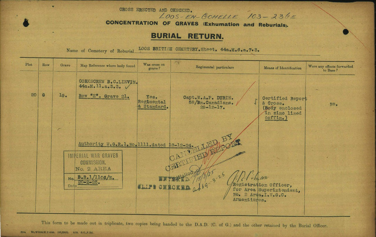 """Document– """"Concentration of Graves (Exhumation and Reburials) Burial Return"""" report from the Commonwealth War Graves Commission files showing that Captain Durie had initially been exhumed from Row """"E"""" Grave 21 of the Corkscrew British Cemetery Lievin (Grid 44a.M11.a.3.3) and was being buried in the Loos British Cemetery (Grid 44a.M6.a.7.3). It was during this process that the family of Captain Durie removed his body from the """"zinc lined coffin"""" and repatriated it to Canada."""