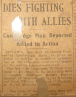 Newspaper article– I have a 9/27/1915 edition of the Boston Post (now defunct) in my basement. The headline is about the Battle of Loos. Towards the bottom of the page is this note about Canadian casualties which includes James Cooley. It also lists William Collings of Halifax as dying of his wounds and Robert Parker Randall as wounded. The last name is missing from the notice. All I can read is Fred William --- of Canning, NS listed as wounded and missing.