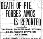 Newspaper clipping– Obituary Notice - Chatham Daily Planet ' October 14, 1916 A subsequent newspaper article in the Chatham Daily News dated November 1, 1916 reported on a memorial service held for several local men and quoted Forbes from a letter written to his mother 'I must tell you now, dear mother, that I have taken your advice, and if anything happens to me, it is all right.'