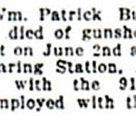 Newspaper Clipping– Pte. William Patrick Burns was born on March 13th, 1893.  He enlisted in the 91st Battalion on September 13th, 1915 in St. Thomas, Ontario.  At that time his father was living at 45 Manitoba Street in St. Thomas.  Pte. Burns listed his occupation as brickmaker and had no prior military experience.