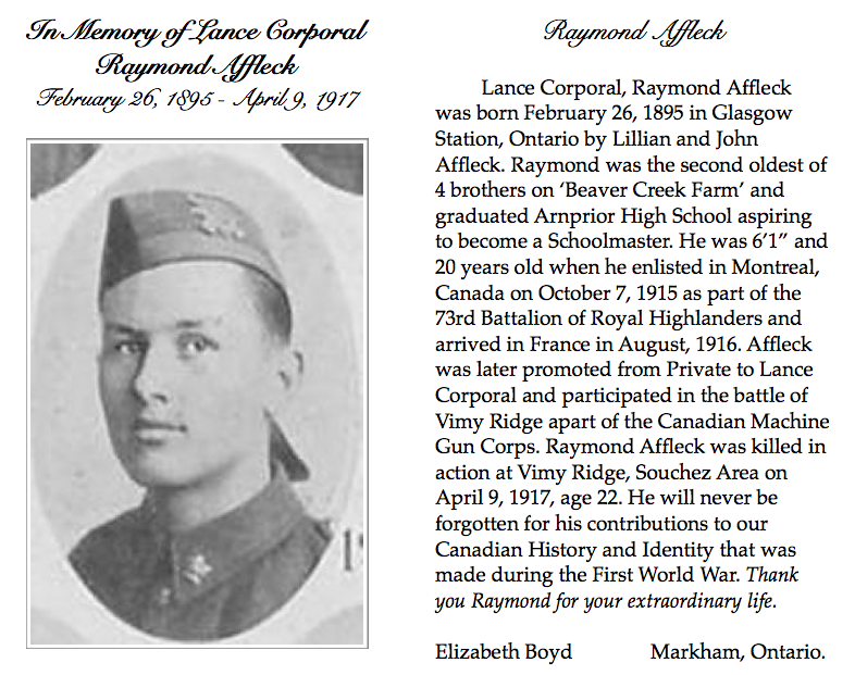 Biography– I travelled to France with my school for the 100th Anniversary of Vimy Ridge. As a project, we all researched a soldier and found our soldier in this cemetery. Mine soldier was Raymond.
