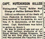 Newspaper Clipping– Pte. Milton Hutchinson was born in Eastbourne, Sussex, England.  He indicated on his military attestation that he had served for 14 years with the Royal Imperial Hussars. Hutchinson enlisted in the 75th Battalion C.E.F. on July 19th, 1915. His military attestation was approved by Lt.-Col. Samuel G. Beckett, who was later killed in 1917. In honoured memory.