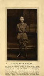 Photo of Solon Albright– Front: Captain Solon Albright - only child of Mr. & Mrs. Abraham Albright. Born July 25 1890 - enlisted November 1914 with the 108th Regt. C.M. under Lt. Col. Bowman - in Oct. 1915 he went to London and qualified as Lieut - was attached to the staff of the 118th Battn. C.E.F. - later transferred to the 241st Windsor Scottish Borderers - it was with this battalion he obtained his captaincy - he left Windsor April 24, 1917 for overseas - here he was attached to the 48th Highlanders - in March 1918 he was invalided to Italy with trench fever and shell-shock - returned to his battn [sic] in May - he fell at Amiens on Aug. 8, 1918 - buried at Crovy on the River Somme.