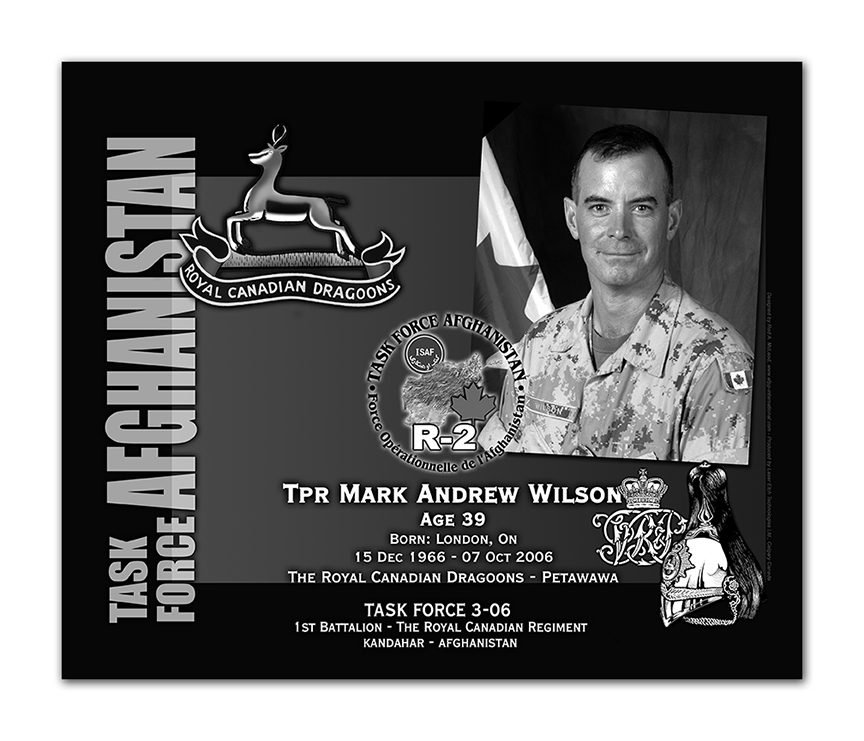 Plaque– This was the laser engraved granite plaque that we designed to mark the unfortunate passing of Pte Wilson.  It was originally displayed at the Kandahar Cenotaph from the date of his passing - and was repatriated to Canada in 2014.    Today, it can be seen at the Afghanistan War Memorial located at National Defence Headquarters in Kanata, On.    Rod McLeod, Designer