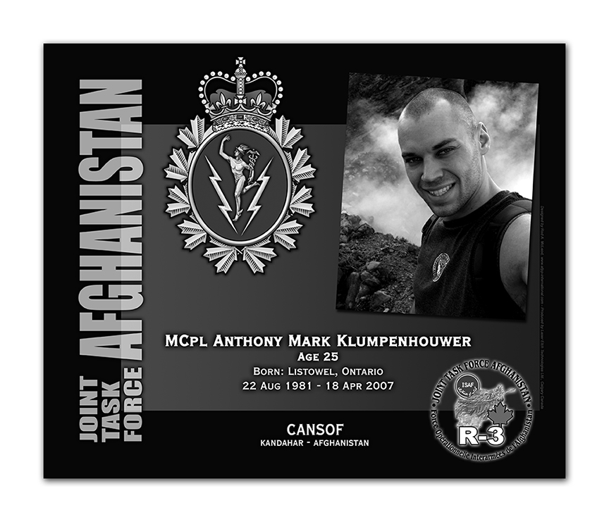 Plaque– This was the laser engraved granite plaque that we designed to mark the unfortunate passing of Cpl Klumpenhouer.  It was originally displayed at the Kandahar Cenotaph from the date of his passing - and was repatriated to Canada in 2014.    Today, it can be seen at the Afghanistan War Memorial located at National Defence Headquarters in Kanata, On.    Rod A. McLeod, Designer