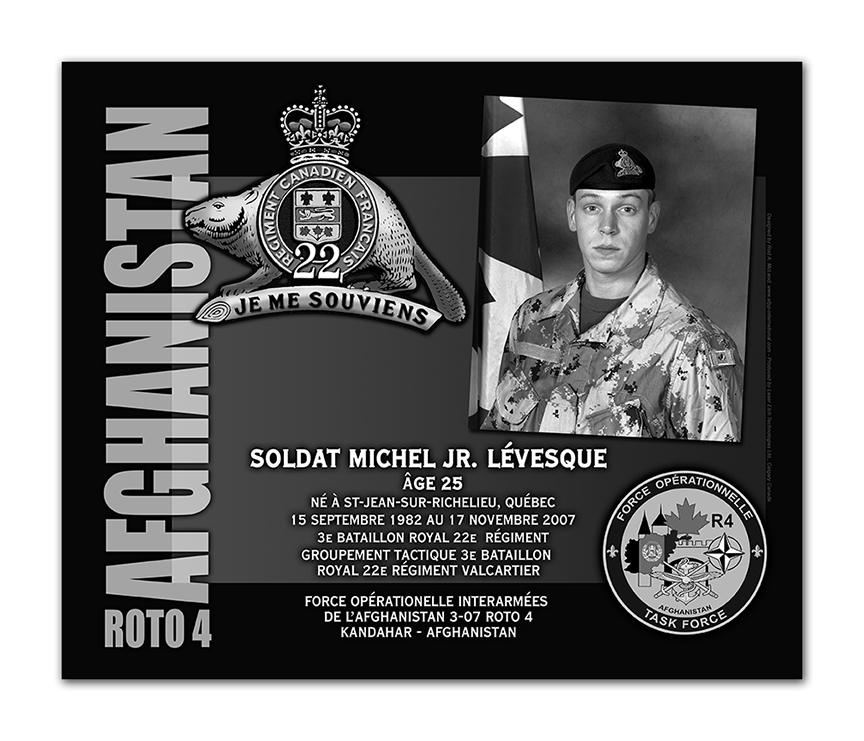 Plaque– This was the laser engraved granite plaque that we designed to mark the unfortunate passing of Pte. Lésveque.    It was originally displayed at the Kandahar Cenotaph from the date of his passing - and was repatriated to Canada in 2014.    Today, it can be seen at the Afghanistan War Memorial located at National Defence Headquarters in Kanata, On.    Rod A. McLeod, Designer