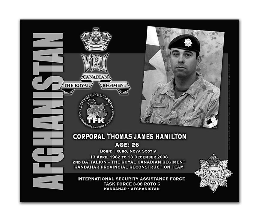 Plaque– This was the laser engraved granite plaque that we designed to mark the unfortunate passing of Cpl Hamilton.    It was originally displayed at the Kandahar Cenotaph from the date of his passing - and was repatriated to Canada in 2014.    Today, it can be seen at the Afghanistan War Memorial located at National Defence Headquarters in Kanata, On.    Rod A. McLeod, Designer