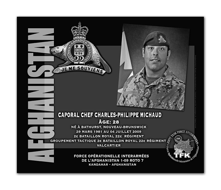 Plaque– This was the laser engraved granite plaque that we designed to mark the unfortunate passing of MCpl Michaud.    It was originally displayed at the Kandahar Cenotaph from the date of his passing - and was repatriated to Canada in 2014.    Today, it can be seen at the Afghanistan War Memorial located at National Defence Headquarters in Kanata, On.    Rod A. McLeod, Designer