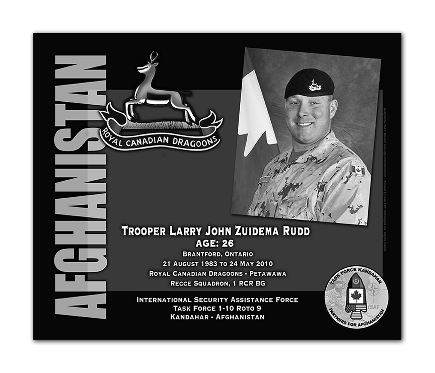Plaque– This was the laser engraved granite plaque that we designed to mark the unfortunate passing of Trooper Rudd.    It was originally displayed at the Kandahar Cenotaph from the date of his passing - and was repatriated to Canada in 2014.    Today, it can be seen at the Afghanistan War Memorial located at National Defence Headquarters in Kanata, On.    Rod A. McLeod, Designer