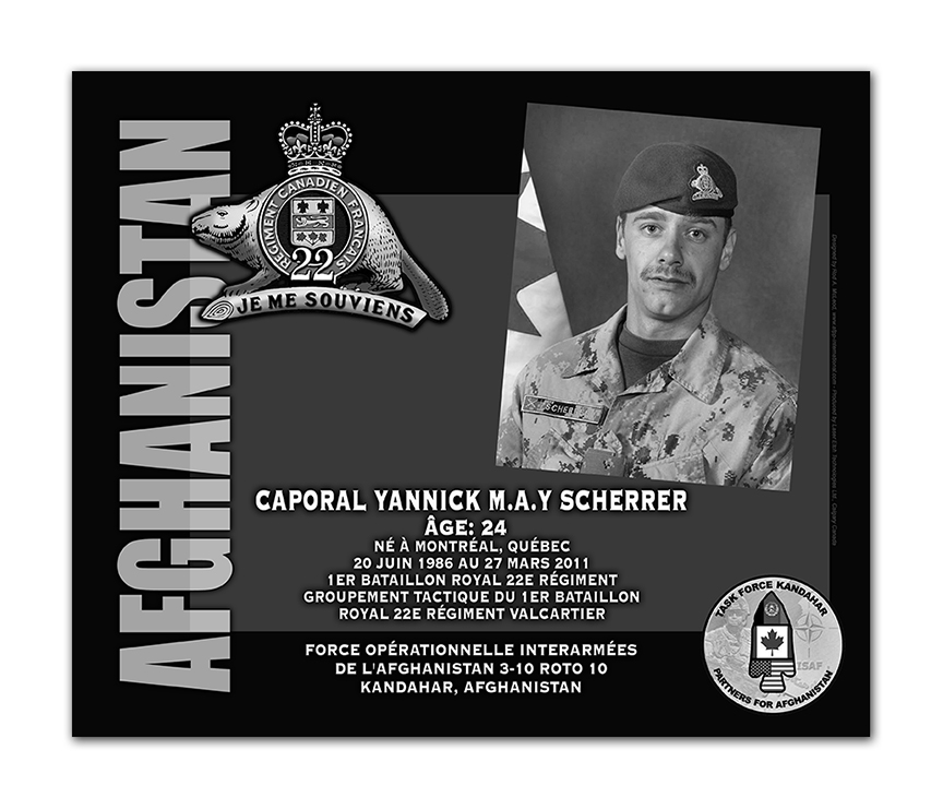 Plaque– This was the laser engraved granite plaque that we designed to mark the unfortunate passing of Cpl Scherrer.    It was originally displayed at the Kandahar Cenotaph from the date of his passing - and was repatriated to Canada in 2014.    Today, it can be seen at the Afghanistan War Memorial located at National Defence Headquarters in Kanata, On.    Rod A. McLeod, Designer