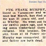 Newspaper Clipping– Frank Murphy was born in Whitby, Ontario.  He stated that he was a Rancher on his attestation.  His brother was listed as next-of-kin at 48 Power Street in Toronto.  The house is no longer there.