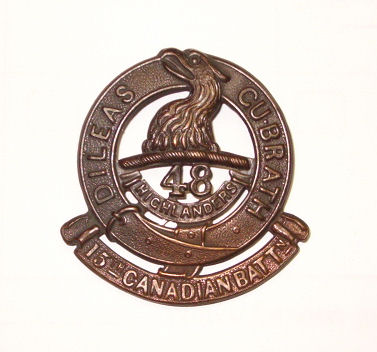 Cap Badge– Cap Badge 15th Bn (48th Highlanders of Canada).  Pte Carson enlisted with the 15th bn in 1914 before his transfer to the 1st Bn.  submitted by Capt(ret'd) V.Goldman, 15th Bn Memorial Project Team.  DILEAS GU BRATH